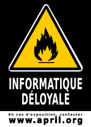sticker Informatique déloyale : en cas d'exposition contacter l'April